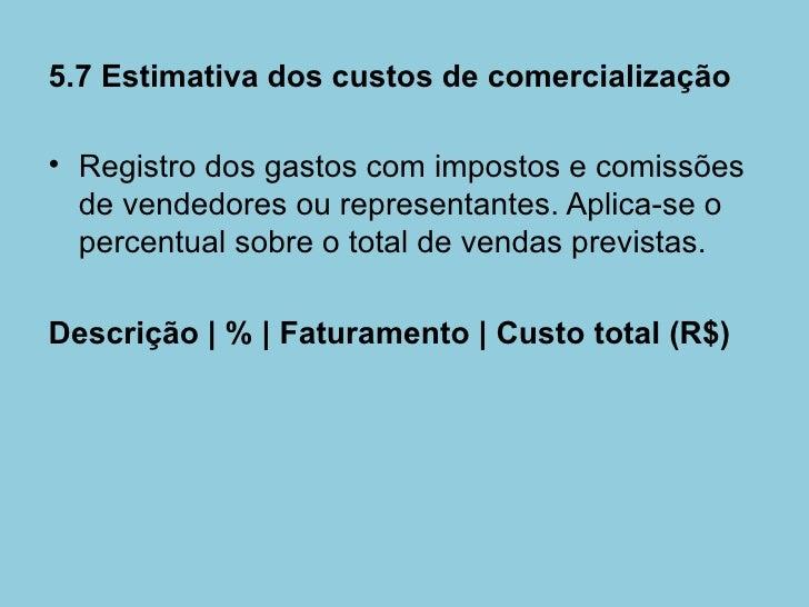 5.7 Estimativa dos custos de comercialização• Registro dos gastos com impostos e comissões  de vendedores ou representante...