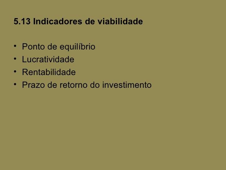 5.13 Indicadores de viabilidade•   Ponto de equilíbrio•   Lucratividade•   Rentabilidade•   Prazo de retorno do investimento