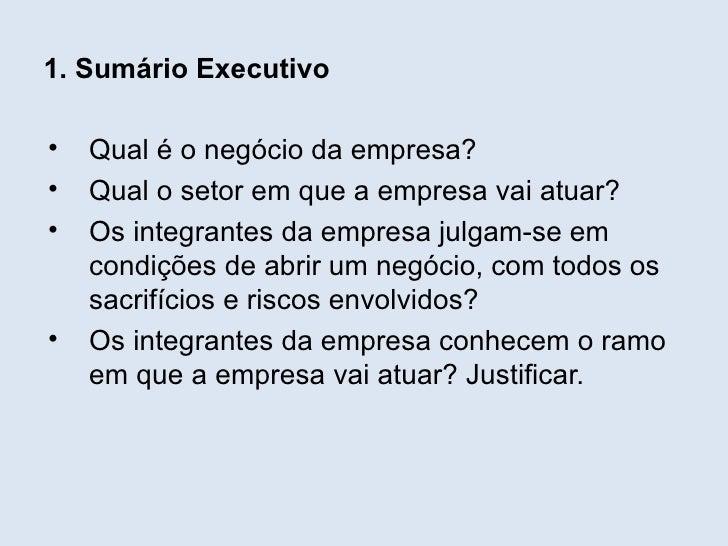 1. Sumário Executivo•   Qual é o negócio da empresa?•   Qual o setor em que a empresa vai atuar?•   Os integrantes da empr...