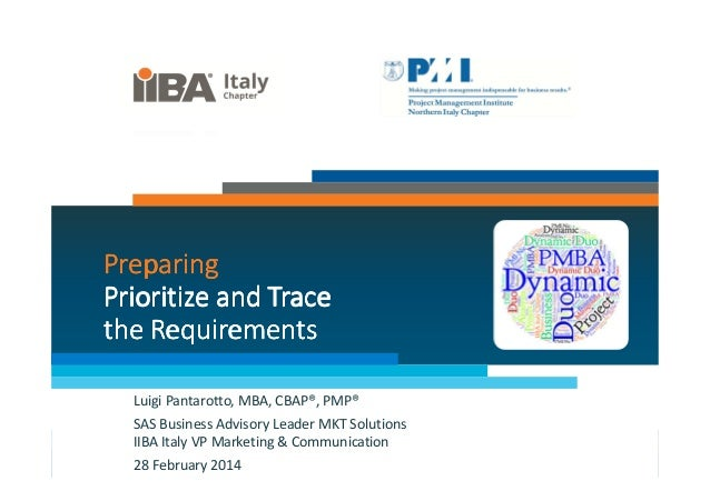 Preparing Prioritize and Trace the Requirements Luigi Pantarotto, MBA, CBAP®, PMP® SAS Business Advisory Leader MKT Soluti...