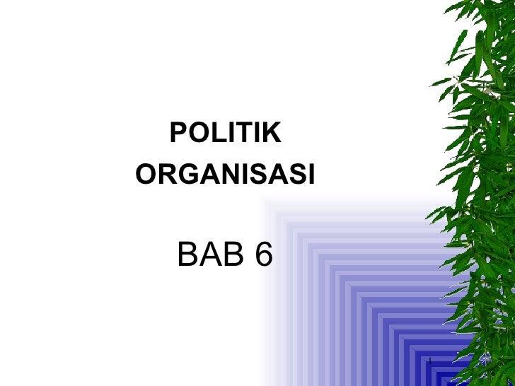 <ul><li>POLITIK </li></ul><ul><li>ORGANISASI </li></ul><ul><li>BAB 6 </li></ul>