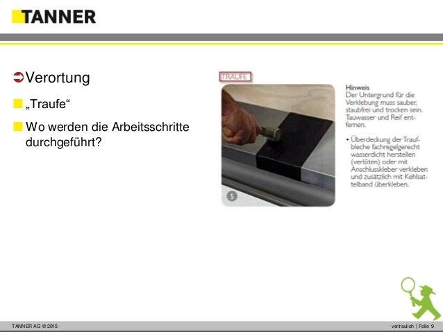 """© 2014 vertraulich   Folie 9TANNER AG © 2015 vertraulich   Folie 9  """"Traufe""""  Wo werden die Arbeitsschritte durchgeführt..."""