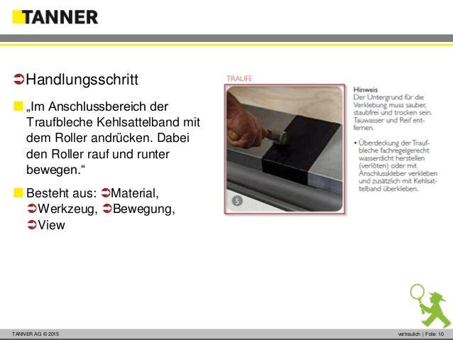 """© 2014 vertraulich   Folie 10TANNER AG © 2015 vertraulich   Folie 10  """"Im Anschlussbereich der Traufbleche Kehlsattelband..."""