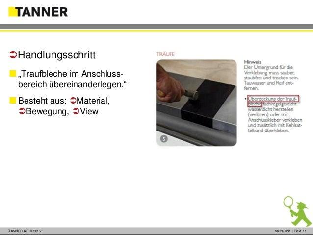 """© 2014 vertraulich   Folie 11TANNER AG © 2015 vertraulich   Folie 11  """"Traufbleche im Anschluss- bereich übereinanderlege..."""
