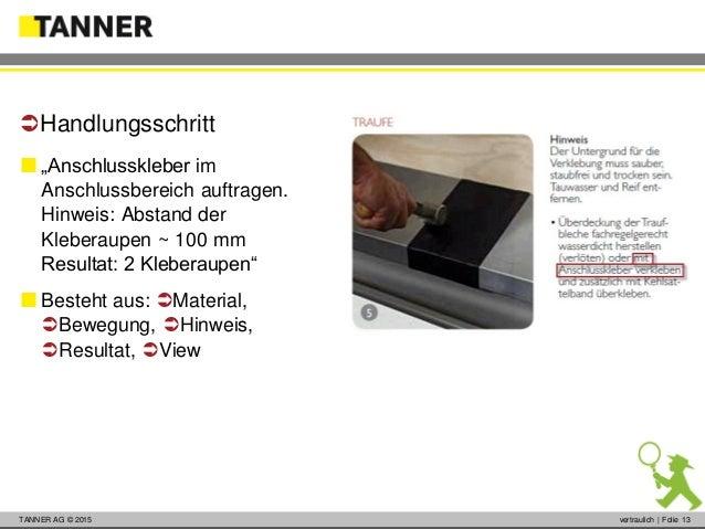 """© 2014 vertraulich   Folie 13TANNER AG © 2015 vertraulich   Folie 13  """"Anschlusskleber im Anschlussbereich auftragen. Hin..."""