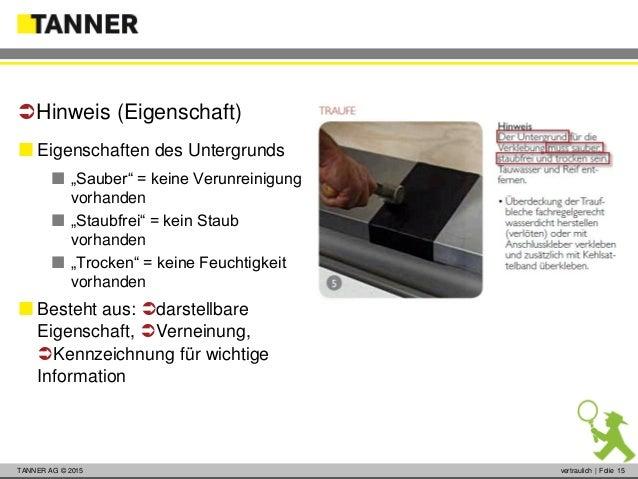 """© 2014 vertraulich   Folie 15TANNER AG © 2015 vertraulich   Folie 15  Eigenschaften des Untergrunds  """"Sauber"""" = keine Ve..."""