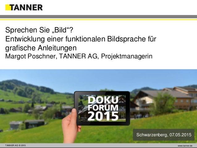 """TANNER AG © 2014 www.tanner.dewww.tanner.deTANNER AG © 2015 Sprechen Sie """"Bild""""? Entwicklung einer funktionalen Bildsprach..."""