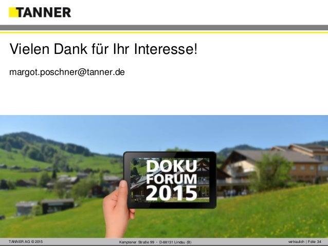 © 2014 vertraulich   Folie 34TANNER AG © 2015 vertraulich   Folie 34Kemptener Straße 99 ▪ D-88131 Lindau (B) margot.poschn...