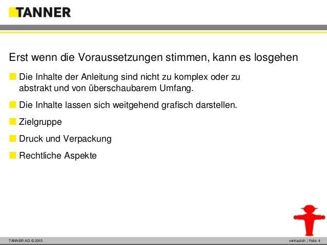© 2014 vertraulich   Folie 4TANNER AG © 2015 vertraulich   Folie 4 Erst wenn die Voraussetzungen stimmen, kann es losgehen...