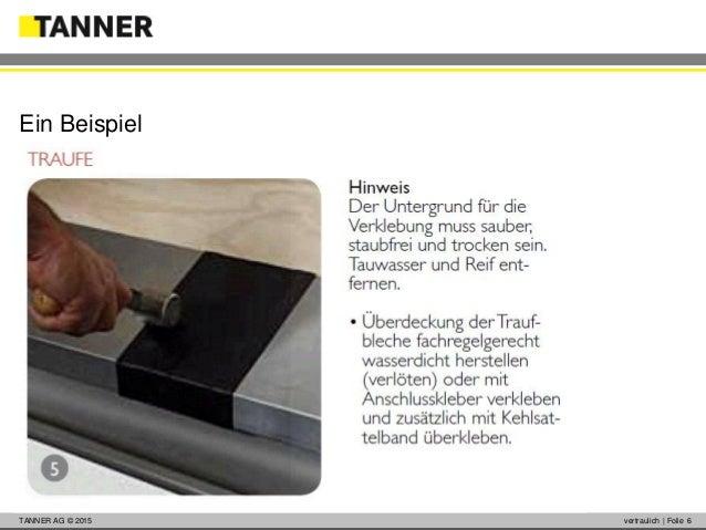 © 2014 vertraulich   Folie 6TANNER AG © 2015 vertraulich   Folie 6 Ein Beispiel