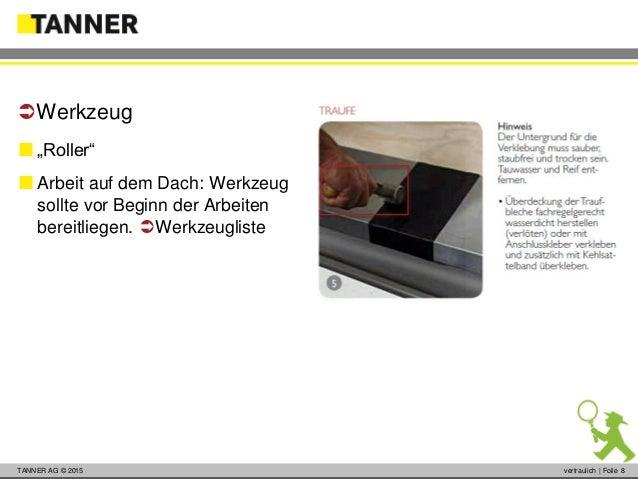 """© 2014 vertraulich   Folie 8TANNER AG © 2015 vertraulich   Folie 8  """"Roller""""  Arbeit auf dem Dach: Werkzeug sollte vor B..."""