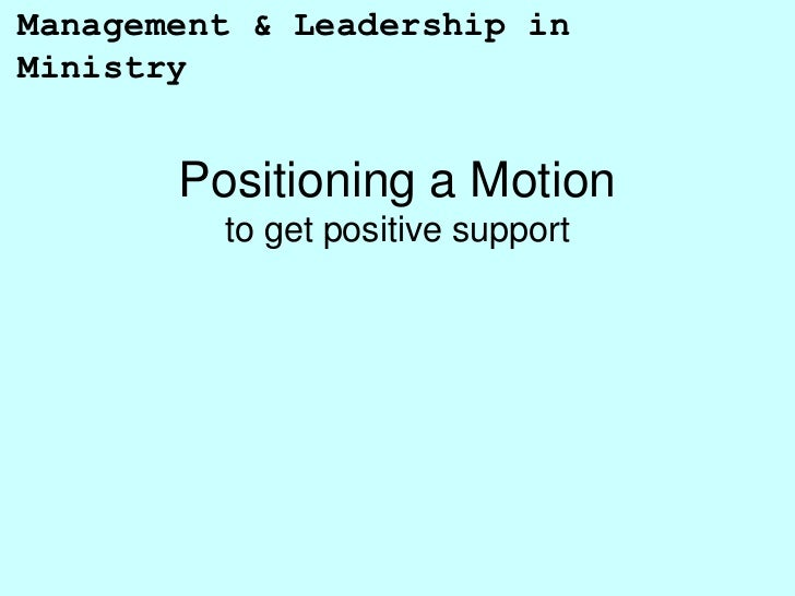 Management & Leadership inMinistry       Positioning a Motion         to get positive support