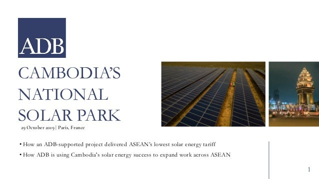 CAMBODIA'S NATIONAL SOLAR PARK • How an ADB-supported project delivered ASEAN's lowest solar energy tariff • How ADB is us...