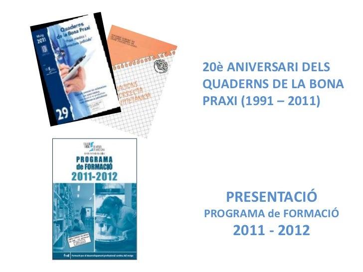 20è ANIVERSARI DELSQUADERNS DE LA BONAPRAXI (1991 – 2011)   PRESENTACIÓPROGRAMA de FORMACIÓ    2011 - 2012
