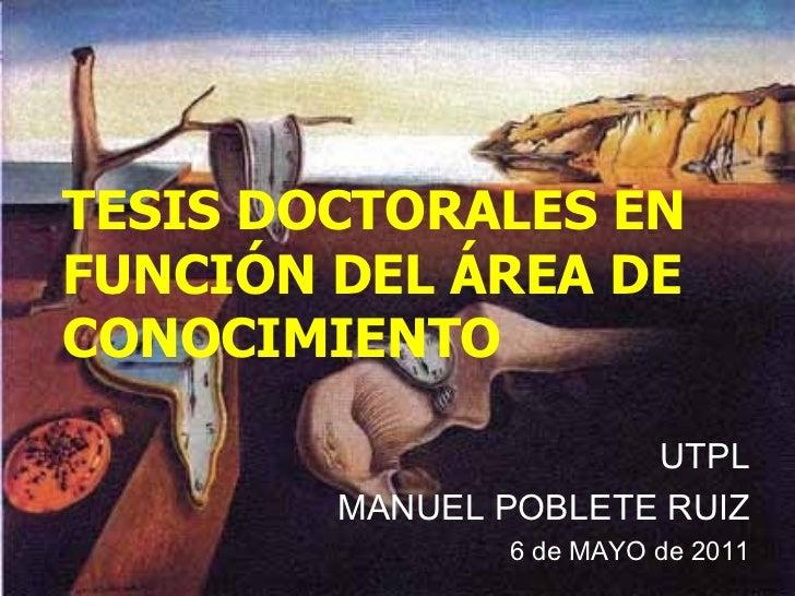 <ul><li>TESIS DOCTORALES EN FUNCIÓN DEL ÁREA DE CONOCIMIENTO </li></ul>UTPL MANUEL POBLETE RUIZ 6 de MAYO de 2011