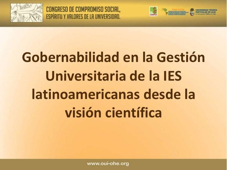 Gobernabilidad en la Gestión Universitaria de la IES latinoamericanas desde la visión científica