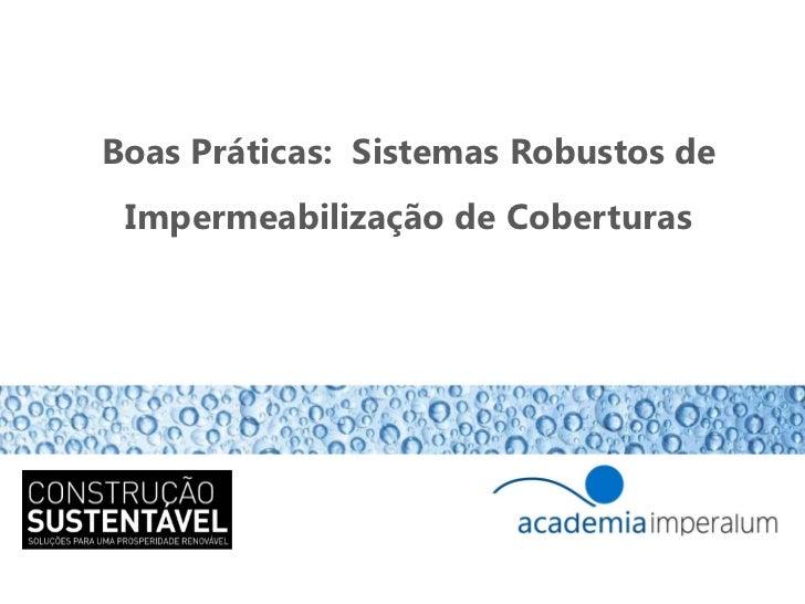 Boas Práticas: Sistemas Robustos de Impermeabilização de Coberturas