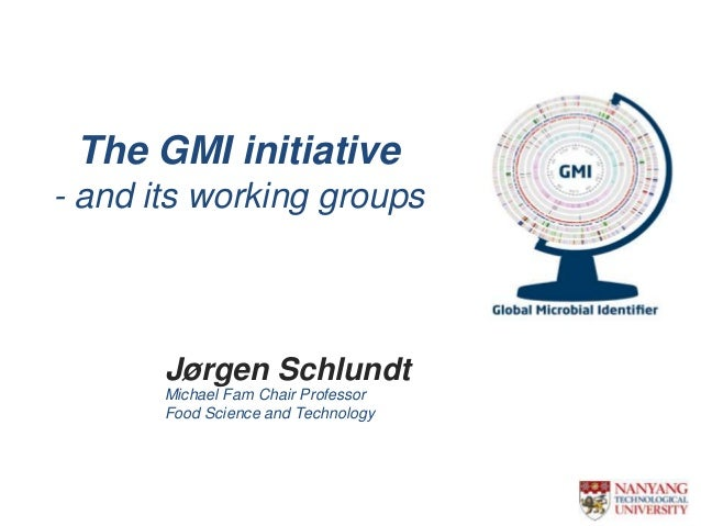 The GMI initiative - and its working groups Michael Fam Chair Professor Food Science and Technology Jørgen Schlundt