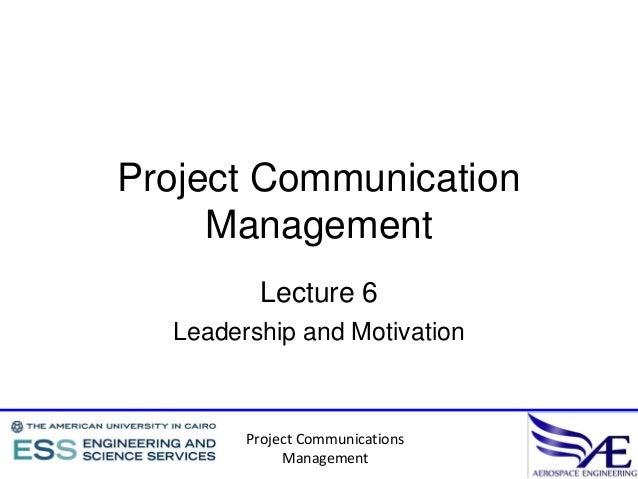 Project Communication     Management         Lecture 6  Leadership and Motivation        Project Communications           ...