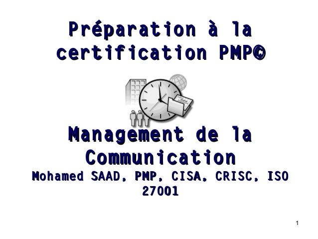 1 Management de laManagement de la CommunicationCommunication Mohamed SAAD, PMP, CISA, CRISC, ISOMohamed SAAD, PMP, CISA, ...