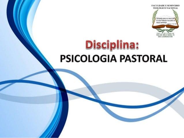 FACULDADE E SEMINÁRIOS TEOLÓGICO NACIONAL DISCIPLINA: PSICOLOGIA PASTORAL ORIENTAÇÕES O Slide aqui apresentado, tem como o...