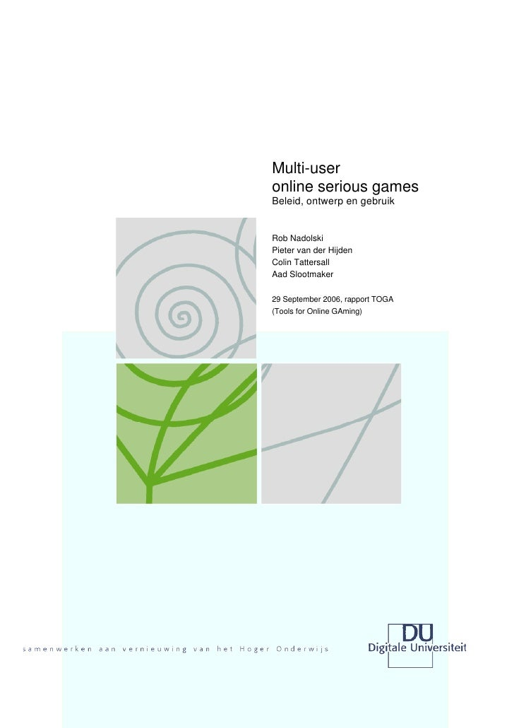 Multi-useronline serious gamesBeleid, ontwerp en gebruikRob NadolskiPieter van der HijdenColin TattersallAad Slootmaker29 ...