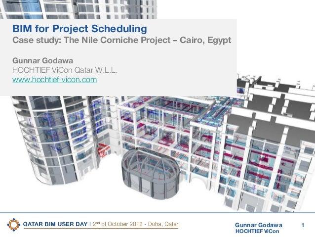 BIM for Project Scheduling Case study: The Nile Corniche Project – Cairo, Egypt Gunnar Godawa HOCHTIEF ViCon Qatar W.L.L. ...