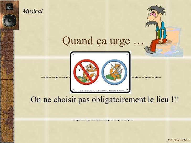 Quand ça urge … On ne choisit pas obligatoirement le lieu !!! Musical