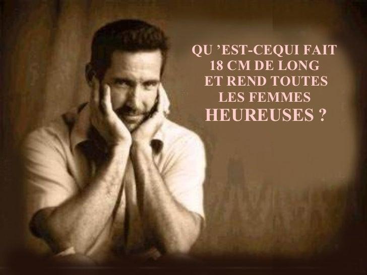 QU'EST-CEQUI FAIT  18 CM DE LONG  ET REND TOUTES LES FEMMES  HEUREUSES ?