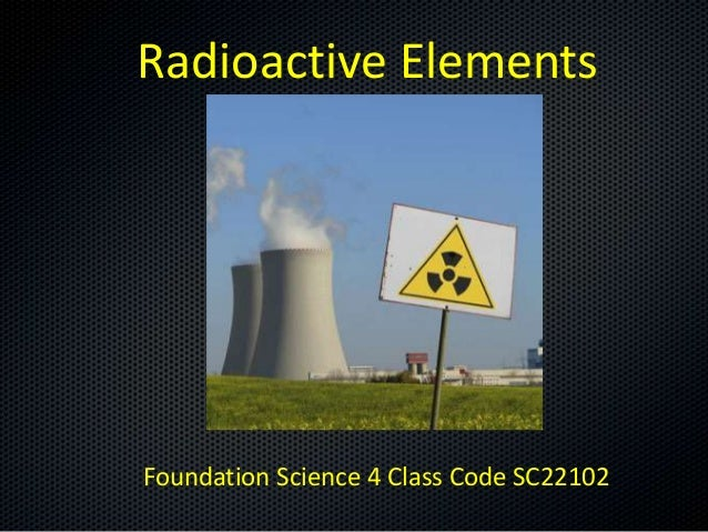Radioactive Elements  Foundation Science 4 Class Code SC22102