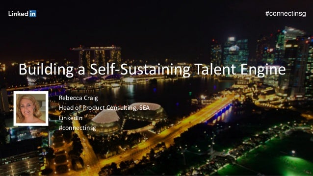 1  #connectinsg  Building a Self-Sustaining Talent Engine  Rebecca Craig  Head of Product Consulting, SEA  LinkedIn  #conn...
