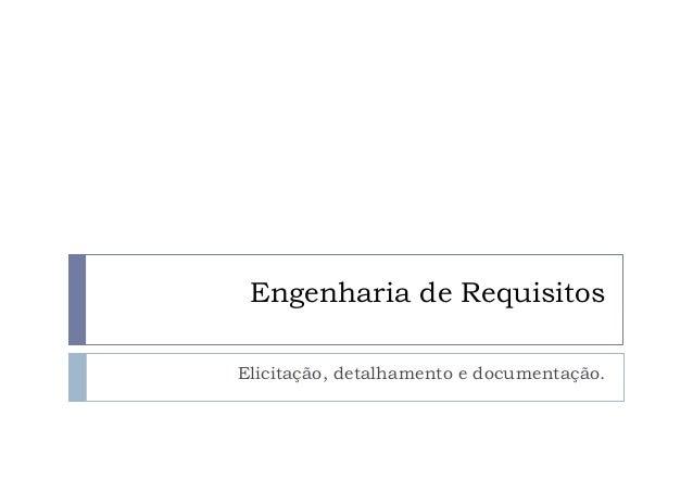 Engenharia de Requisitos Elicitação, detalhamento e documentação.