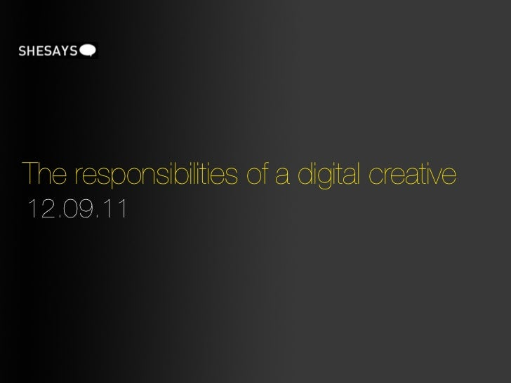The responsibilities of a digital creative12.09.11