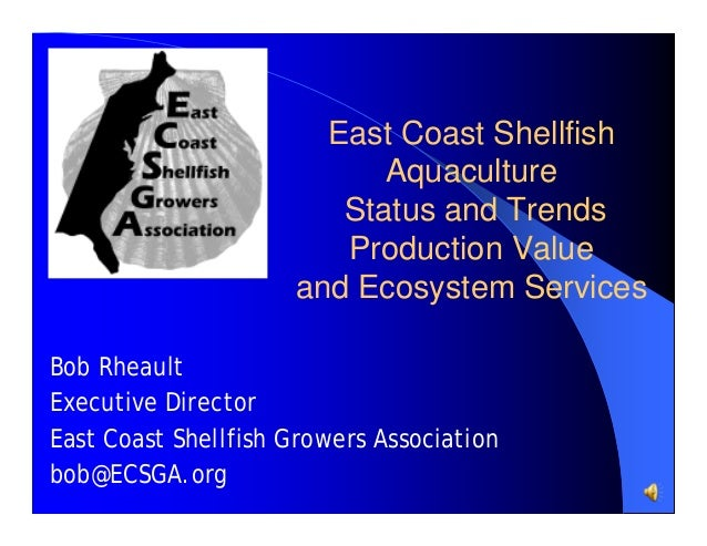 East Coast Shellfish Aquaculture Status and Trends Production Value and Ecosystem Services Bob Rheault Executive Director ...