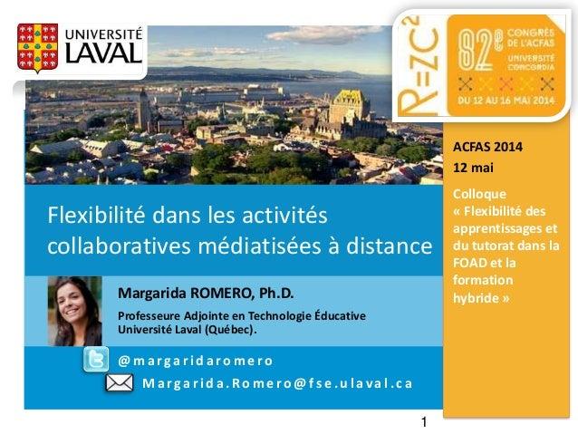 Margarida.Romero@fse.ulaval.caFlexibilité dans les activités collaboratives médiatisées à distance TIC en Éducation 1er ma...