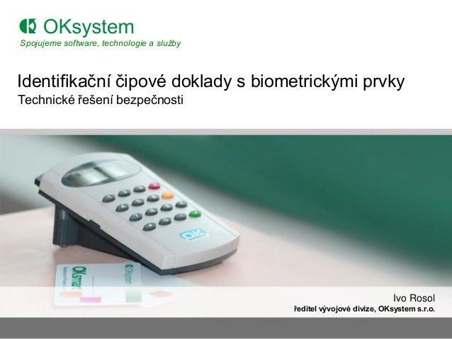 Spojujeme software, technologie a službyIdentifikační čipové doklady s biometrickými prvkyTechnické řešení bezpečnosti    ...