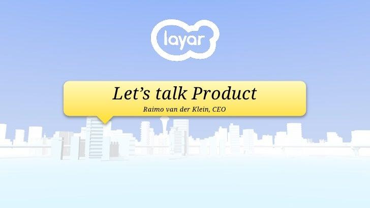 Let's talk Product    Raimo van der Klein, CEO