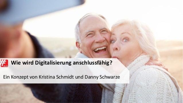 Wie wird Digitalisierung anschlussfähig? Ein Konzept von Kristina Schmidt und Danny Schwarze