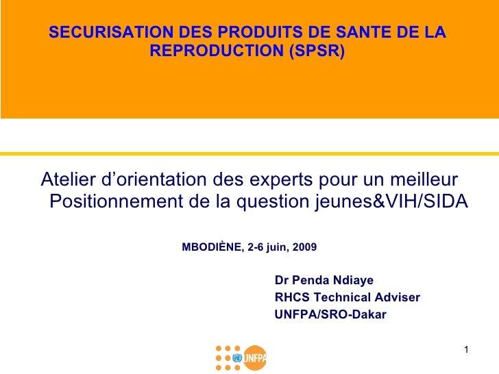 SECURISATION DES PRODUITS DE SANTE DE LA REPRODUCTION (SPSR) <ul><li>Atelier d'orientation des experts pour un meilleur Po...