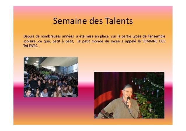 Semaine des Talents Depuis de nombreuses années a été mise en place sur la partie Lycée de l'ensemble scolaire ,ce que, pe...