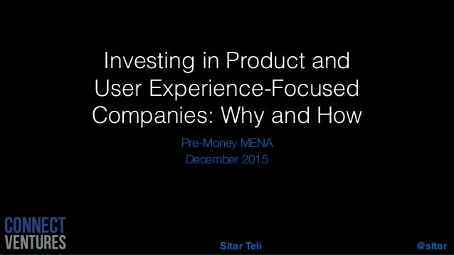 @sitarSitar Teli Investing in Product and User Experience-Focused Companies: Why and How Pre-Money MENA December 2015