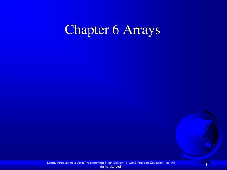Chapter 6 ArraysLiang, Introduction to Java Programming, Ninth Edition, (c) 2013 Pearson Education, Inc. All              ...