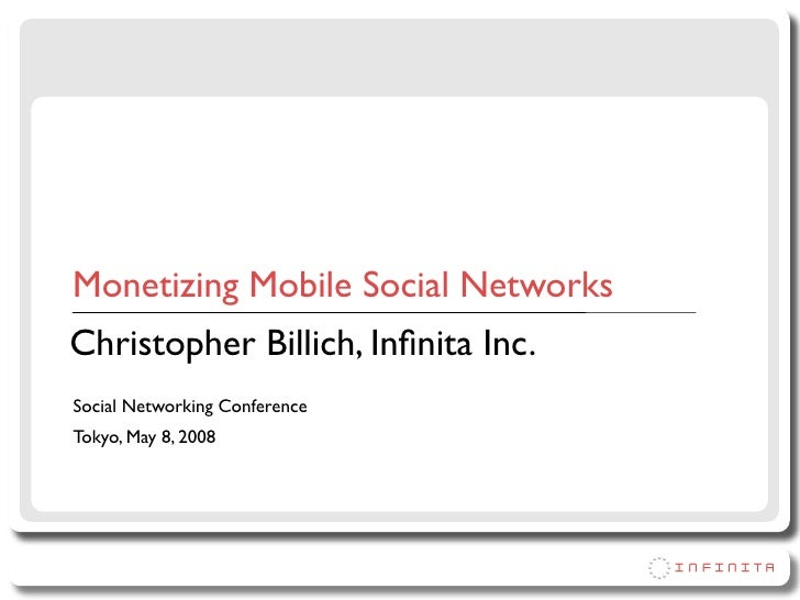 Monetizing Mobile Social Networks Christopher Billich, Infinita Inc. Social Networking Conference Tokyo, May 8, 2008