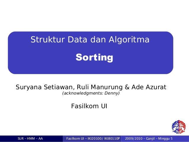 Struktur Data dan Algoritma  Sorting Suryana Setiawan, Ruli Manurung & Ade Azurat (acknowledgments: Denny)  Fasilkom UI  S...