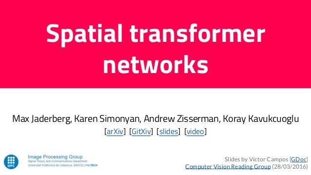 Max Jaderberg, Karen Simonyan, Andrew Zisserman, Koray Kavukcuoglu [arXiv] [GitXiv] [slides] [video] Spatial transformer n...