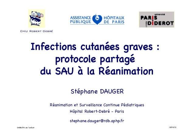 CHU Robert Debré!  Infections cutanées graves : !  protocole partagé !  du SAU à la Réanimation!  Stéphane DAUGER!  Réanim...