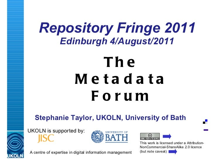 Repository Fringe 2011 Edinburgh 4/August/2011 UKOLN is supported by: This work is licensed under a Attribution-NonCommerc...