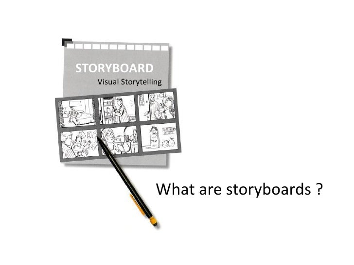 STORYBOARD  Visual Storytelling                   What are storyboards ?