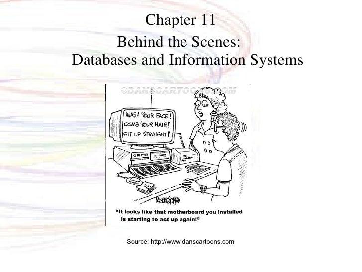 <ul><li>Chapter 11 </li></ul><ul><li>Behind the Scenes:  Databases and Information Systems </li></ul>Source: http://www.da...