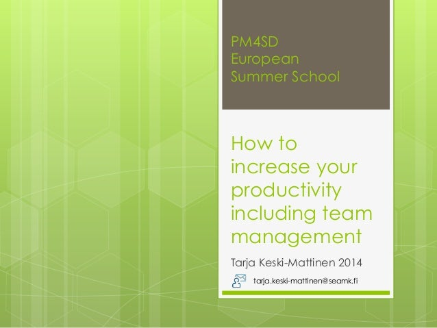 PM4SD European Summer School How to increase your productivity including team management Tarja Keski-Mattinen 2014 tarja.k...